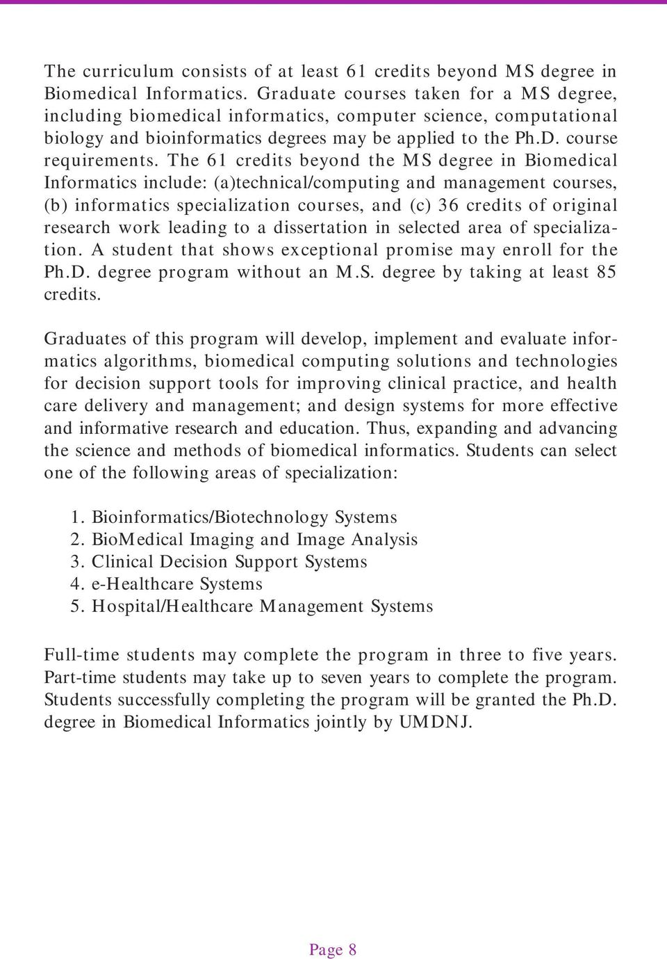 The 61 credits beyond the MS degree in Biomedical Informatics include: (a)technical/computing and management courses, (b) informatics specialization courses, and (c) 36 credits of original research