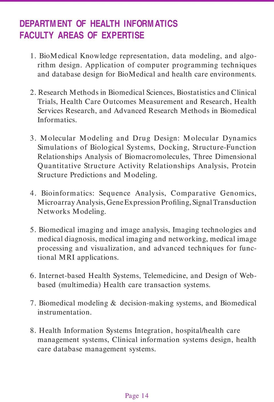 Research Methods in Biomedical Sciences, Biostatistics and Clinical Trials, Health Care Outcomes Measurement and Research, Health Services Research, and Advanced Research Methods in Biomedical
