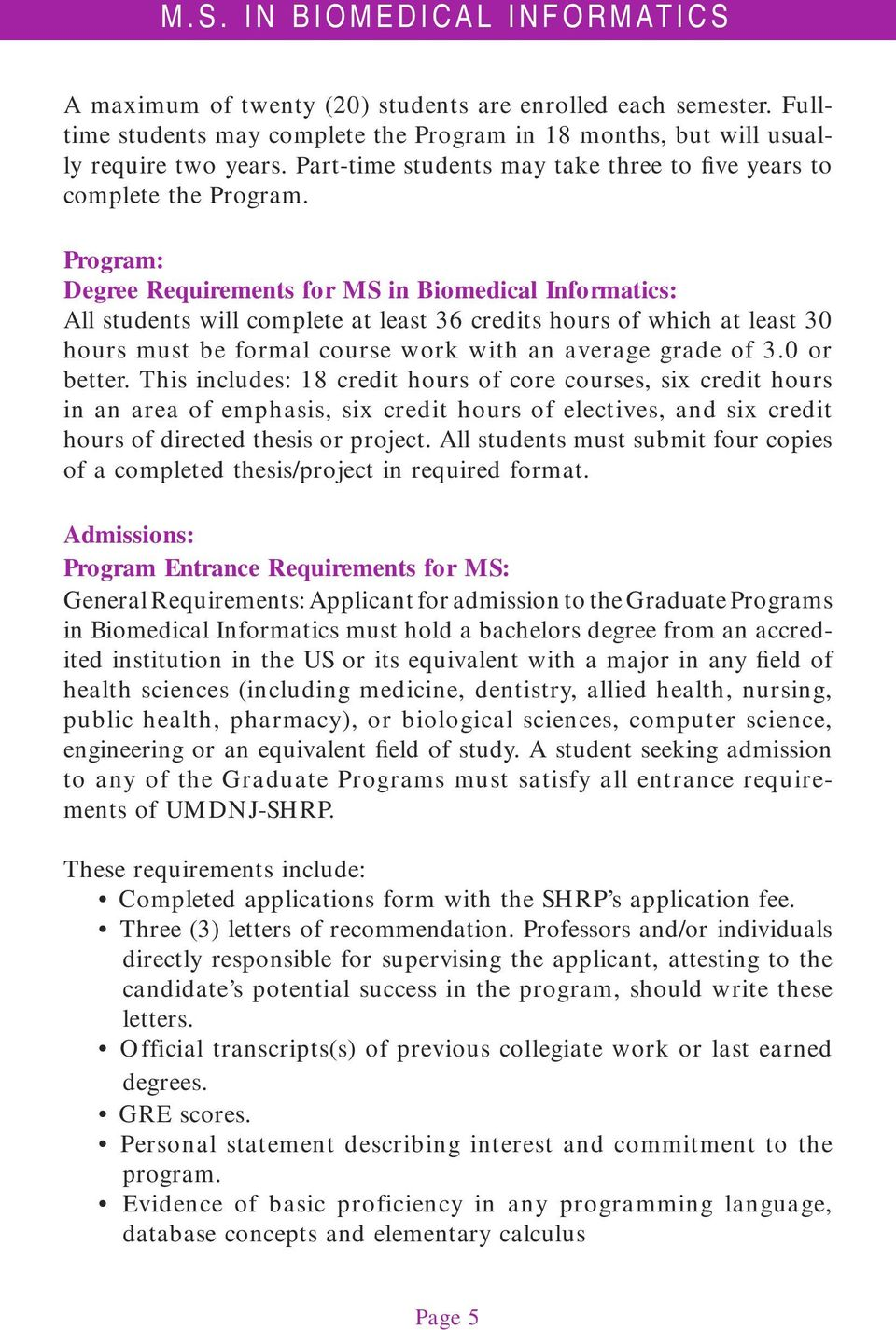 Program: Degree Requirements for MS in Biomedical Informatics: All students will complete at least 36 credits hours of which at least 30 hours must be formal course work with an average grade of 3.