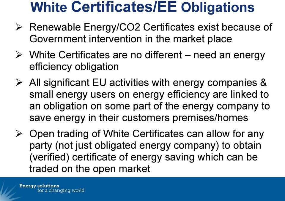 are linked to an obligation on some part of the energy company to save energy in their customers premises/homes Open trading of White Certificates