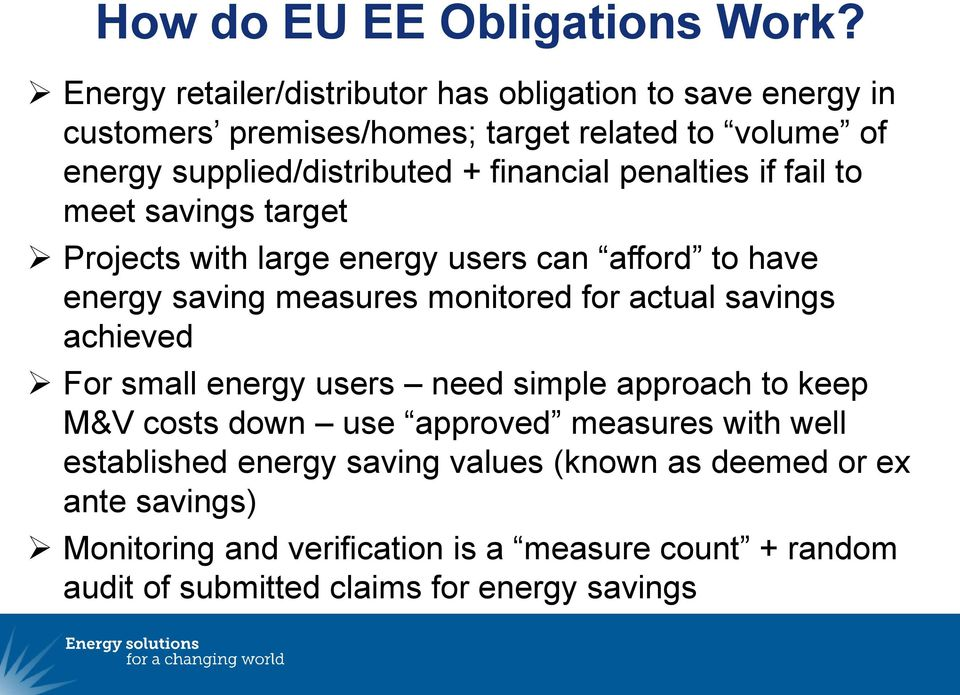 financial penalties if fail to meet savings target Projects with large energy users can afford to have energy saving measures monitored for actual