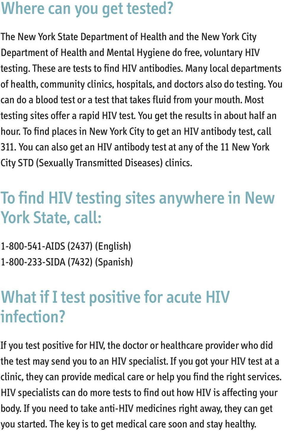 Most testing sites offer a rapid HIV test. You get the results in about half an hour. To find places in New York City to get an HIV antibody test, call 311.