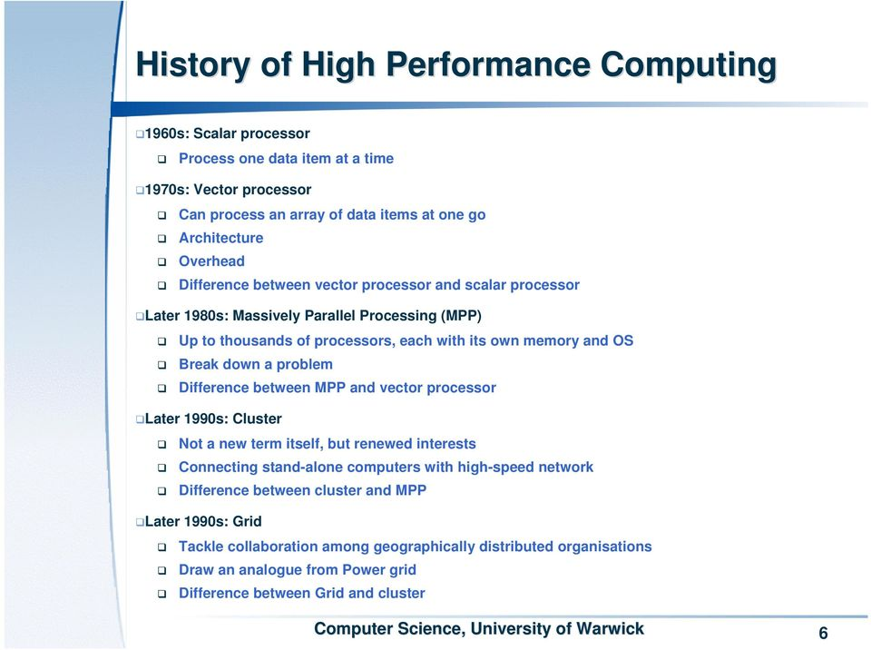 down a problem Difference between MPP and vector processor Later 1990s: Cluster Not a new term itself, but renewed interests Connecting stand-alone computers with high-speed network