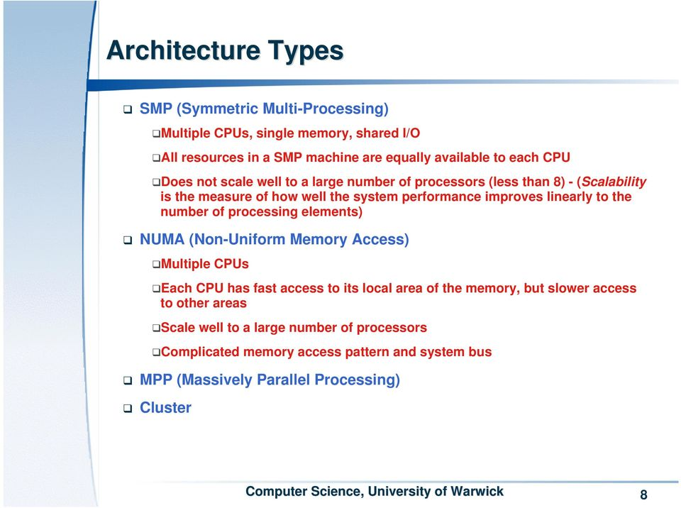 to the number of processing elements) NUMA (Non-Uniform Memory Access) Multiple CPUs Each CPU has fast access to its local area of the memory, but slower