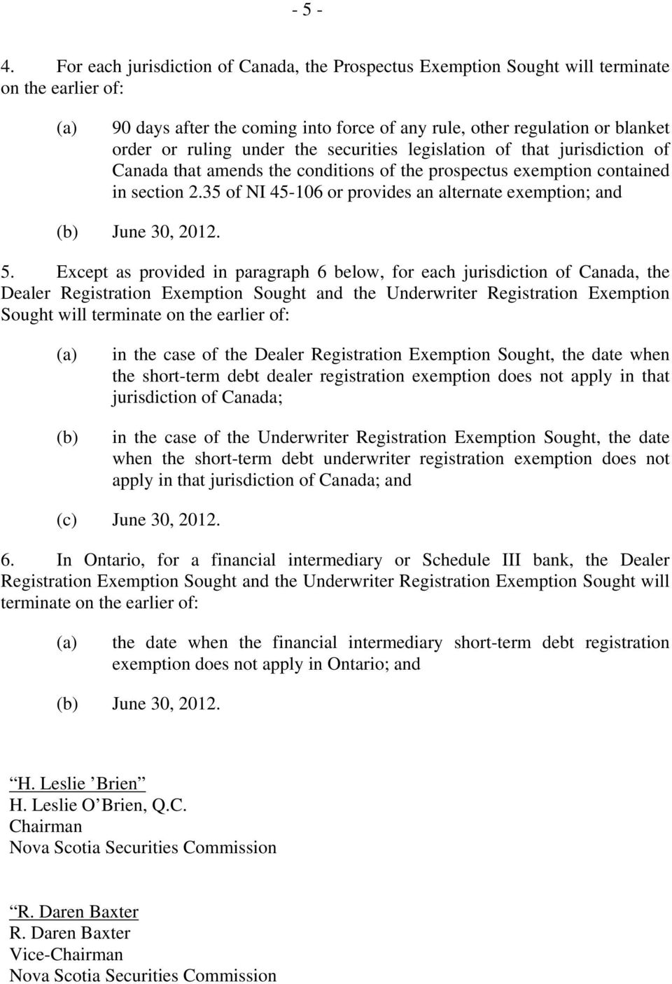 the securities legislation of that jurisdiction of Canada that amends the conditions of the prospectus exemption contained in section 2.