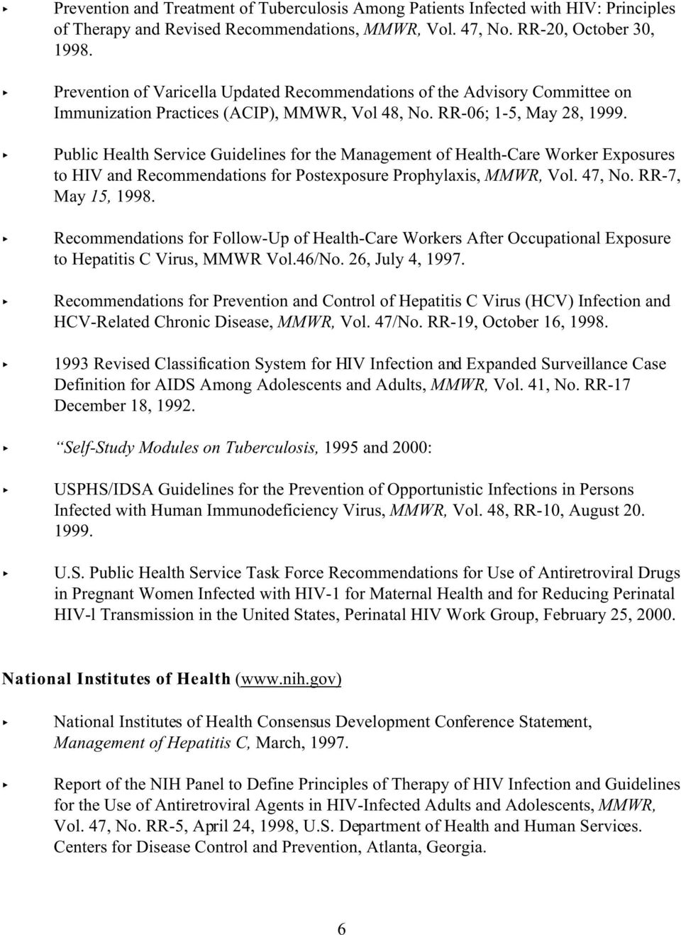 Public Health Service Guidelines for the Management of Health-Care Worker Exposures to HIV and Recommendations for Postexposure Prophylaxis, MMWR, Vol. 47, No. RR-7, May 15, 1998.