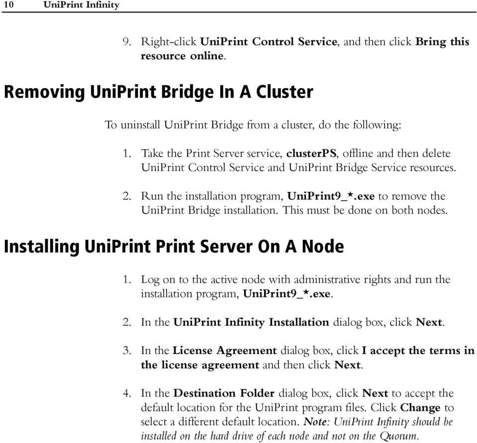 Take the Print Server service, clusterps, offline and then delete UniPrint Control Service and UniPrint Bridge Service resources. 2. Run the installation program, UniPrint9_*.