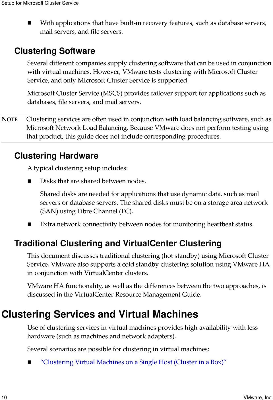 However, VMware tests clustering with Microsoft Cluster Service, and only Microsoft Cluster Service is supported.