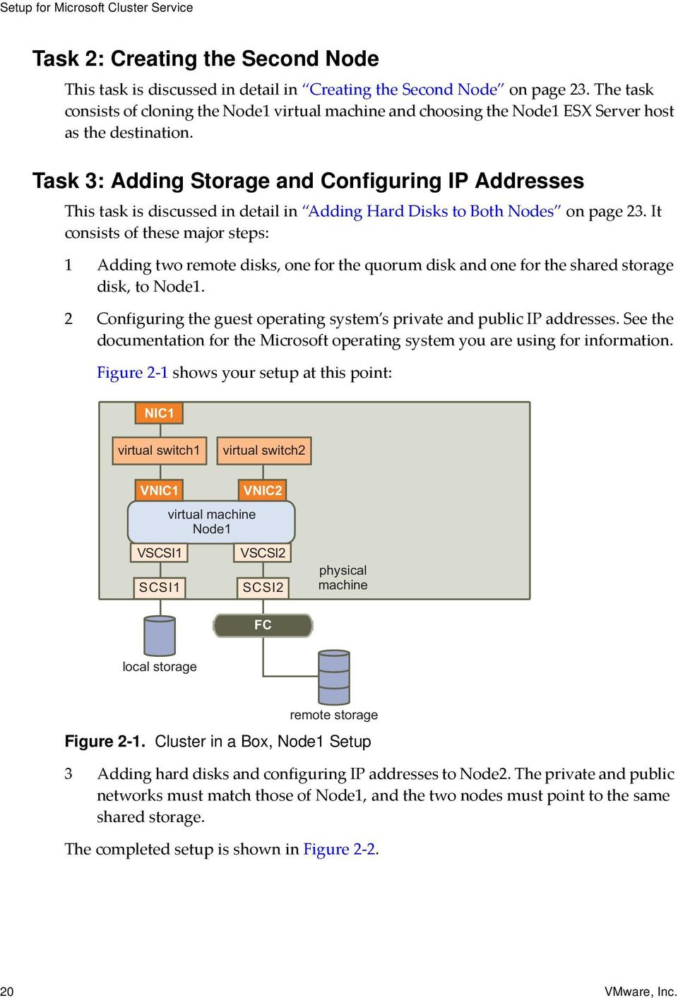 Task 3: Adding Storage and Configuring IP Addresses This task is discussed in detail in Adding Hard Disks to Both Nodes on page 23.