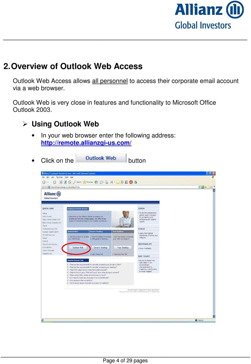 Outlook Web is very close in features and functionality to Microsoft Office Outlook 2003.