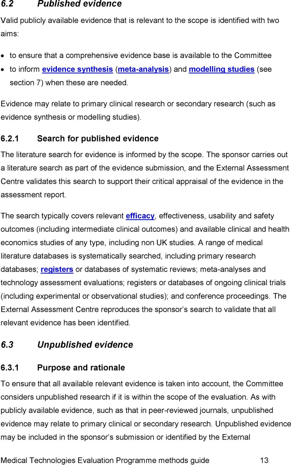 Evidence may relate to primary clinical research or secondary research (such as evidence synthesis or modelling studies). 6.2.