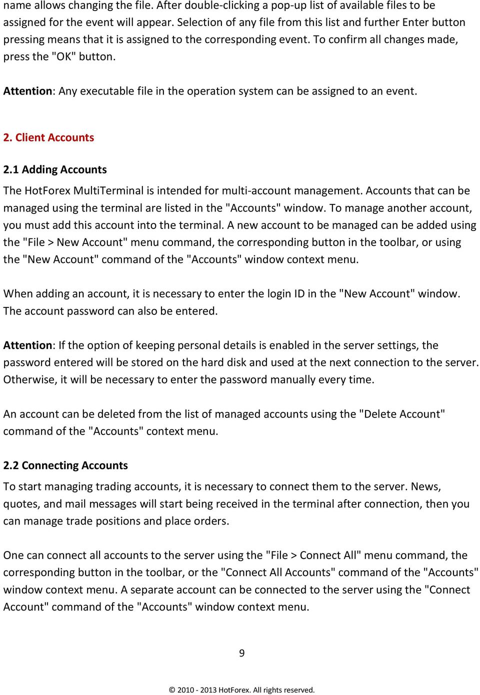 Attention: Any executable file in the operation system can be assigned to an event. 2. Client Accounts 2.1 Adding Accounts The HotForex MultiTerminal is intended for multi-account management.