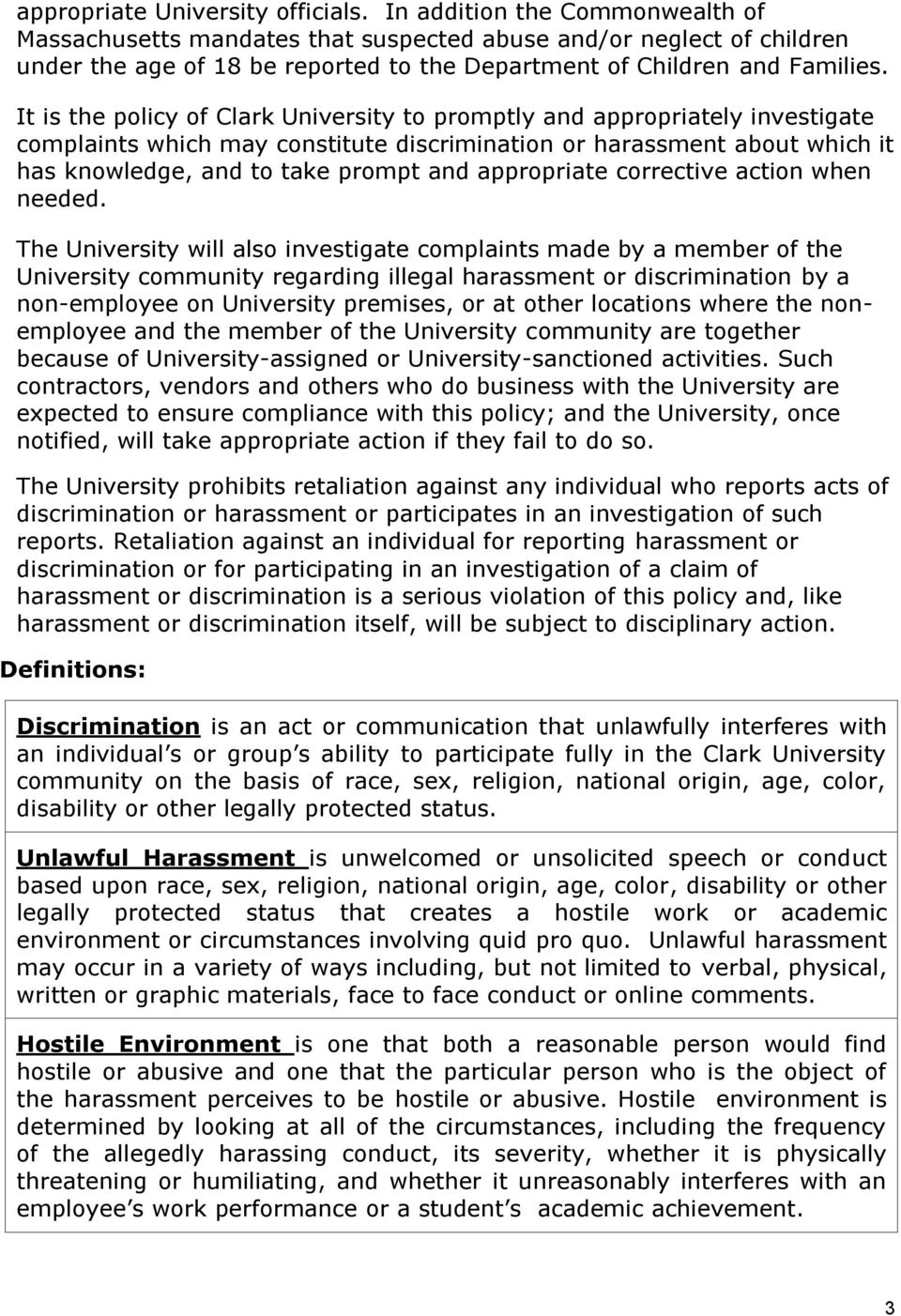 It is the policy of Clark University to promptly and appropriately investigate complaints which may constitute discrimination or harassment about which it has knowledge, and to take prompt and