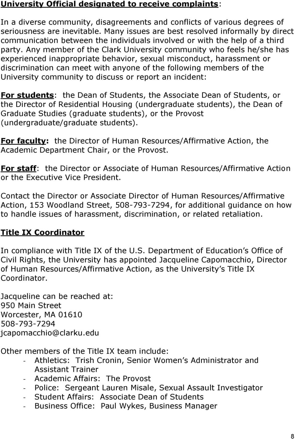 Any member of the Clark University community who feels he/she has experienced inappropriate behavior, sexual misconduct, harassment or discrimination can meet with anyone of the following members of