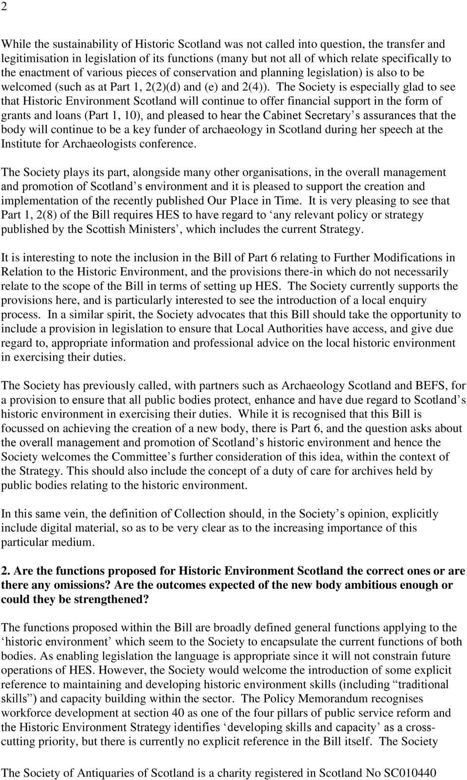 The Society is especially glad to see that Historic Environment Scotland will continue to offer financial support in the form of grants and loans (Part 1, 10), and pleased to hear the Cabinet
