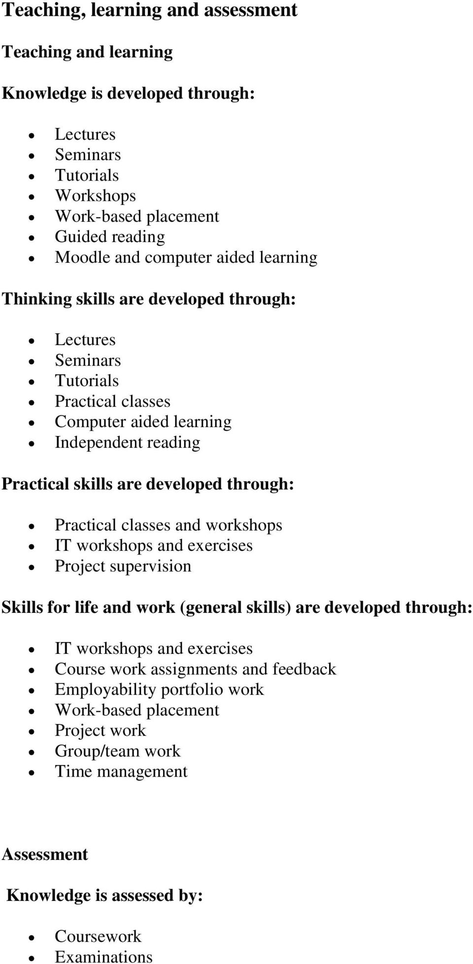 through: Practical classes and workshops IT workshops and exercises Project supervision Skills for life and work (general skills) are developed through: IT workshops and exercises