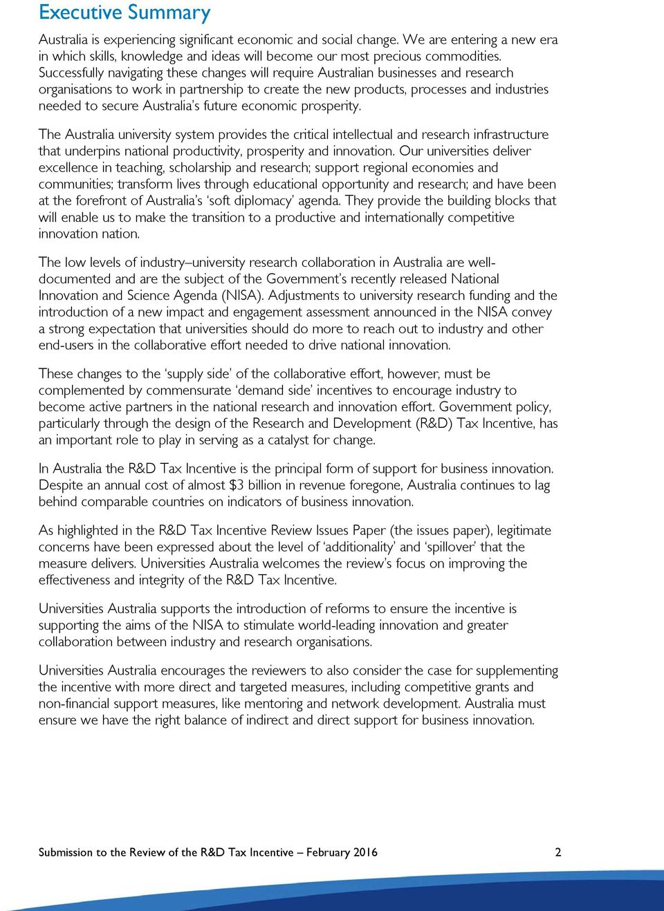 Australia s future economic prosperity. The Australia university system provides the critical intellectual and research infrastructure that underpins national productivity, prosperity and innovation.