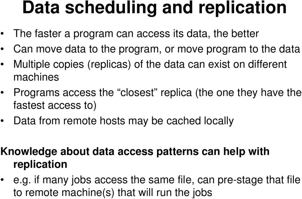 (the one they have the fastest access to) Data from remote hosts may be cached locally Knowledge about data access patterns
