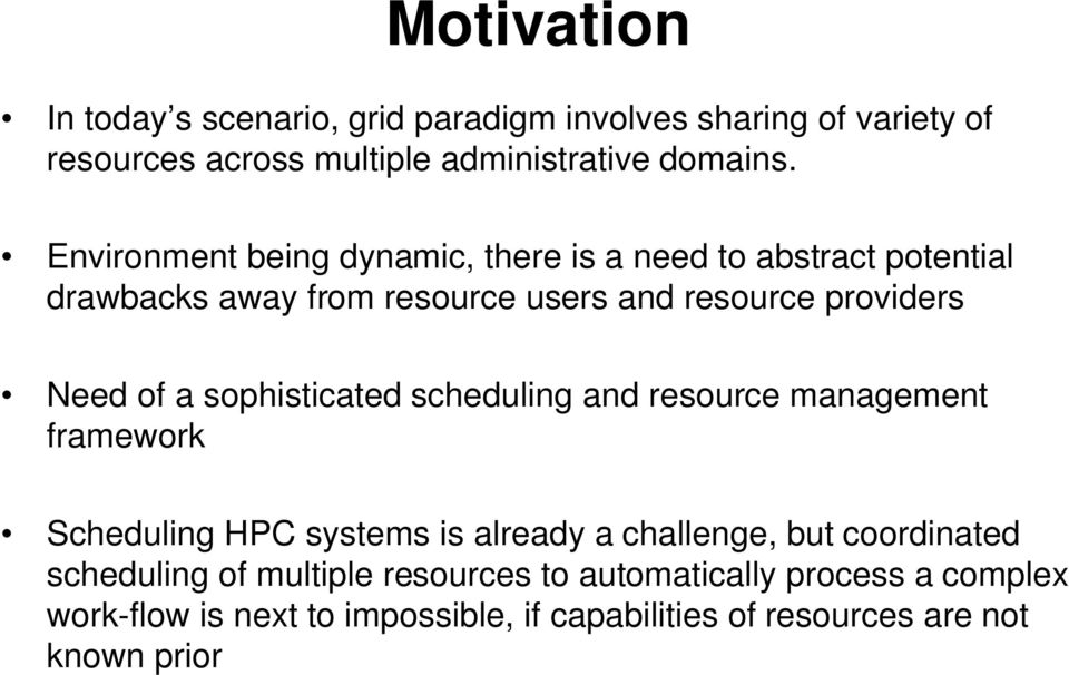 sophisticated scheduling and resource management framework Scheduling HPC systems is already a challenge, but coordinated scheduling