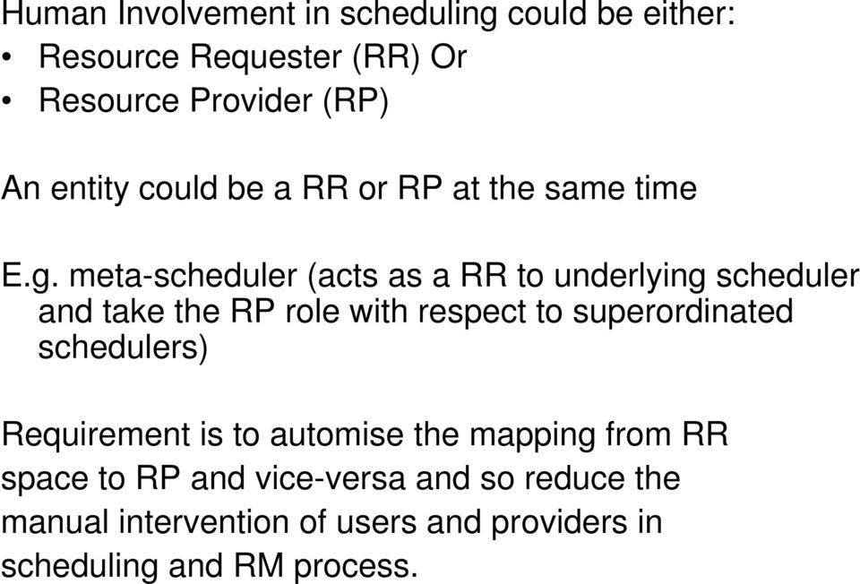 meta-scheduler (acts as a RR to underlying scheduler and take the RP role with respect to superordinated