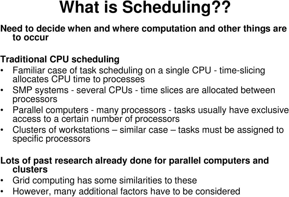time-slicing allocates CPU time to processes SMP systems - several CPUs - time slices are allocated between processors Parallel computers - many processors - tasks
