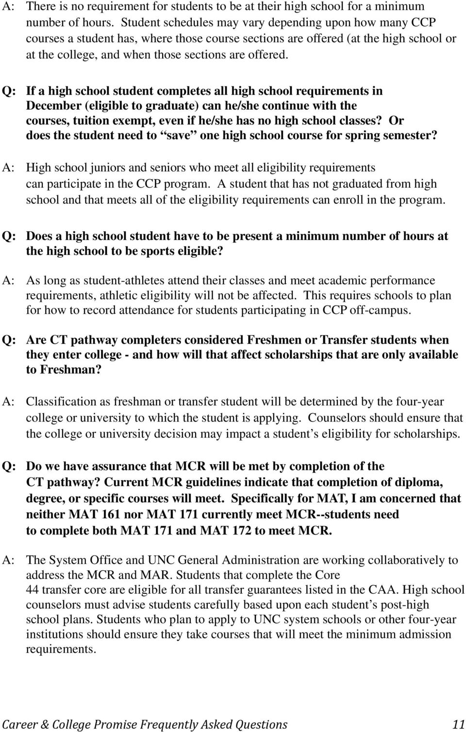 Q: If a high school student completes all high school requirements in December (eligible to graduate) can he/she continue with the courses, tuition exempt, even if he/she has no high school classes?