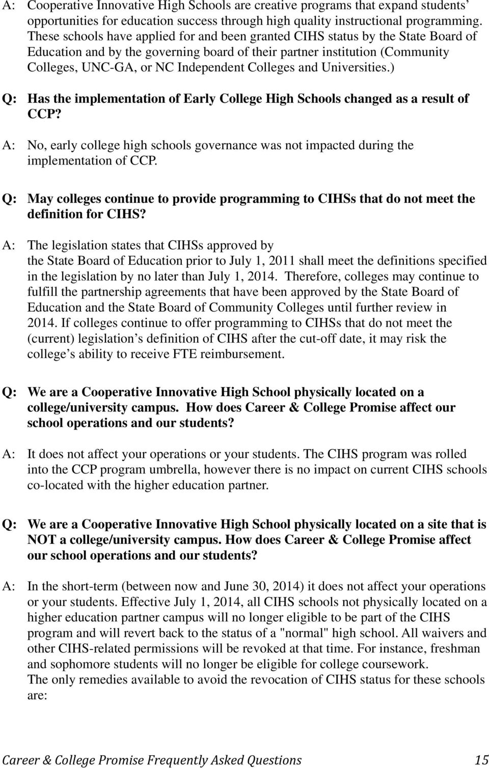 Colleges and Universities.) Q: Has the implementation of Early College High Schools changed as a result of CCP?