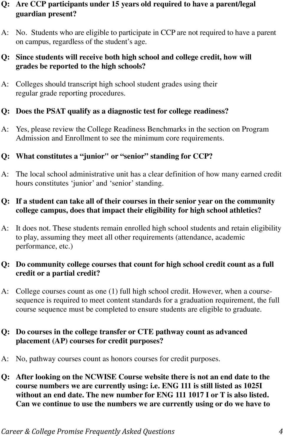 Q: Since students will receive both high school and college credit, how will grades be reported to the high schools?