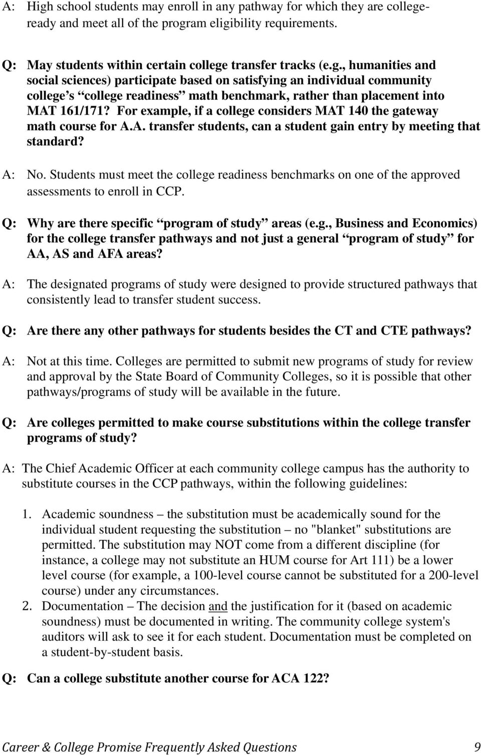 Students must meet the college readiness benchmarks on one of the approved assessments to enroll in CCP. Q: Why are there specific program of study areas (e.g., Business and Economics) for the college transfer pathways and not just a general program of study for AA, AS and AFA areas?