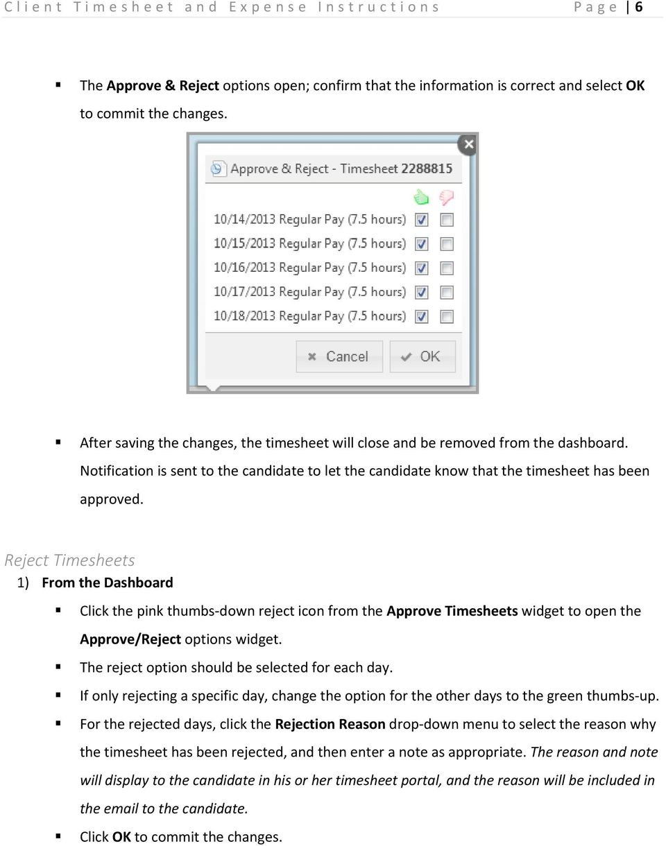 Reject Timesheets 1) From the Dashboard Click the pink thumbs down reject icon from the Approve Timesheets widget to open the Approve/Reject options widget.