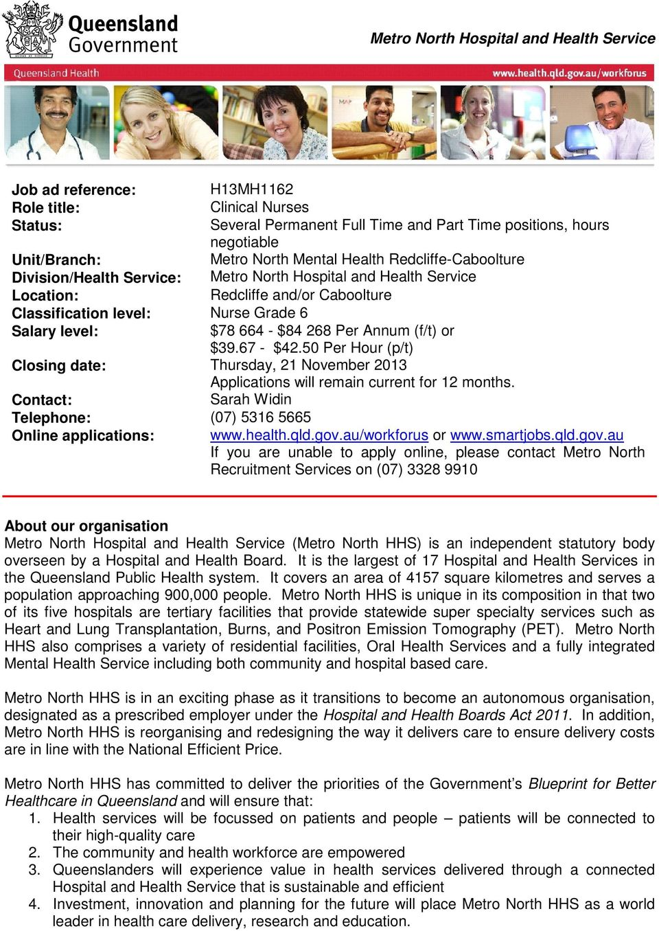 $84 268 Per Annum (f/t) or $39.67 - $42.50 Per Hour (p/t) Closing date: Thursday, 21 November 2013 Applications will remain current for 12 months.