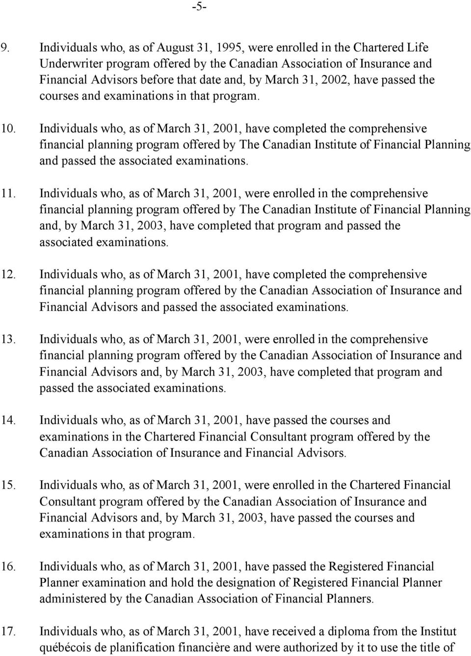Individuals who, as of March 31, 2001, have completed the comprehensive financial planning program offered by The Canadian Institute of Financial Planning and passed the associated examinations. 11.