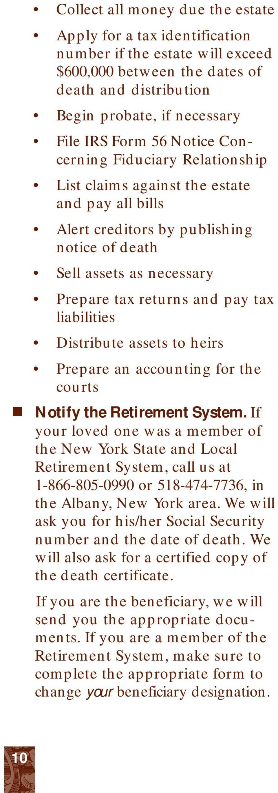 liabilities Distribute assets to heirs Prepare an accounting for the courts! Notify the Retirement System.