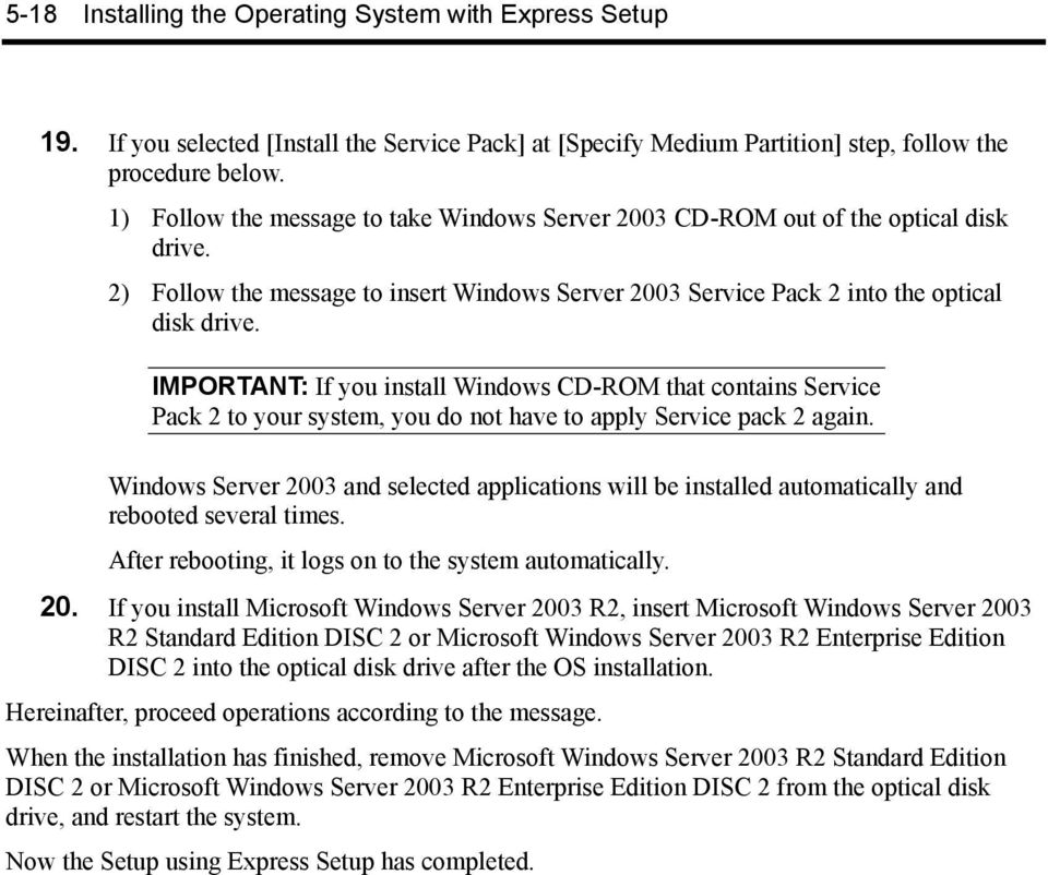 IMPORTANT: If you install Windows CD-ROM that contains Service Pack 2 to your system, you do not have to apply Service pack 2 again.