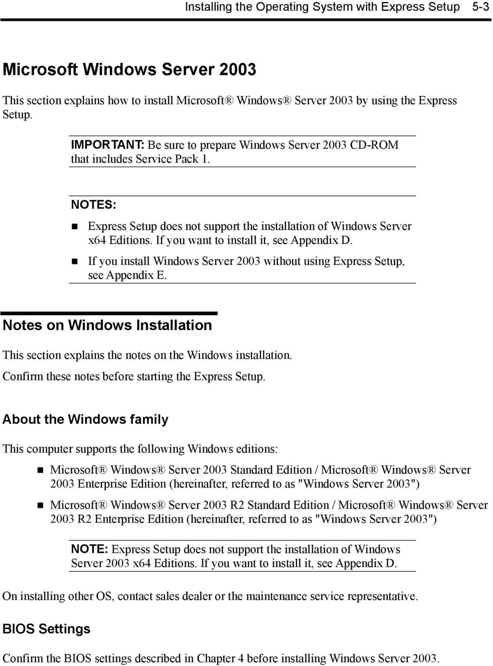 If you want to install it, see Appendix D. If you install Windows Server 2003 without using Express Setup, see Appendix E.