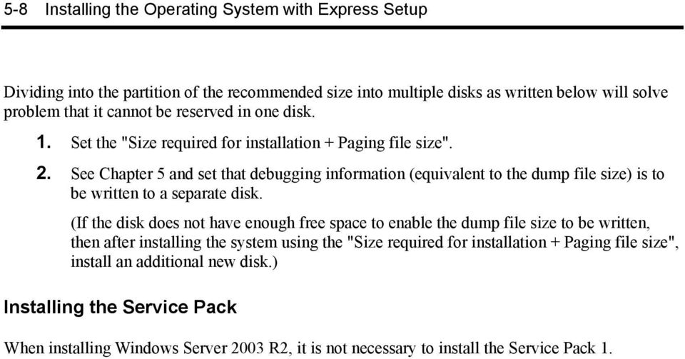 See Chapter 5 and set that debugging information (equivalent to the dump file size) is to be written to a separate disk.