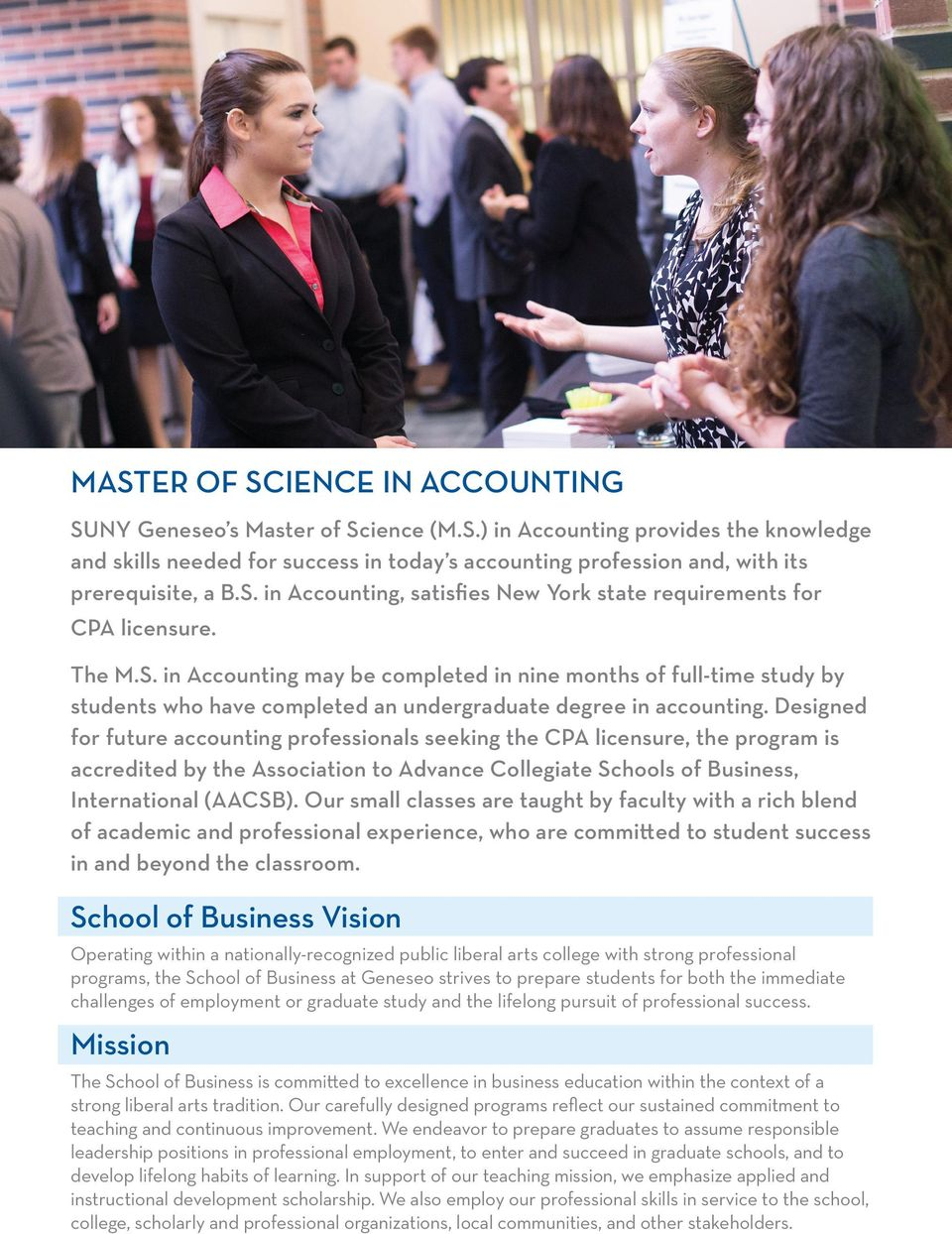 Designed for future accounting professionals seeking the CPA licensure, the program is accredited by the Association to Advance Collegiate Schools of Business, International (AACSB).