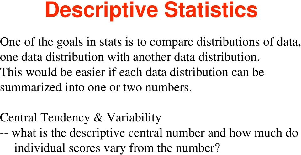 This would be easier if each data distribution can be summarized into one or two numbers.