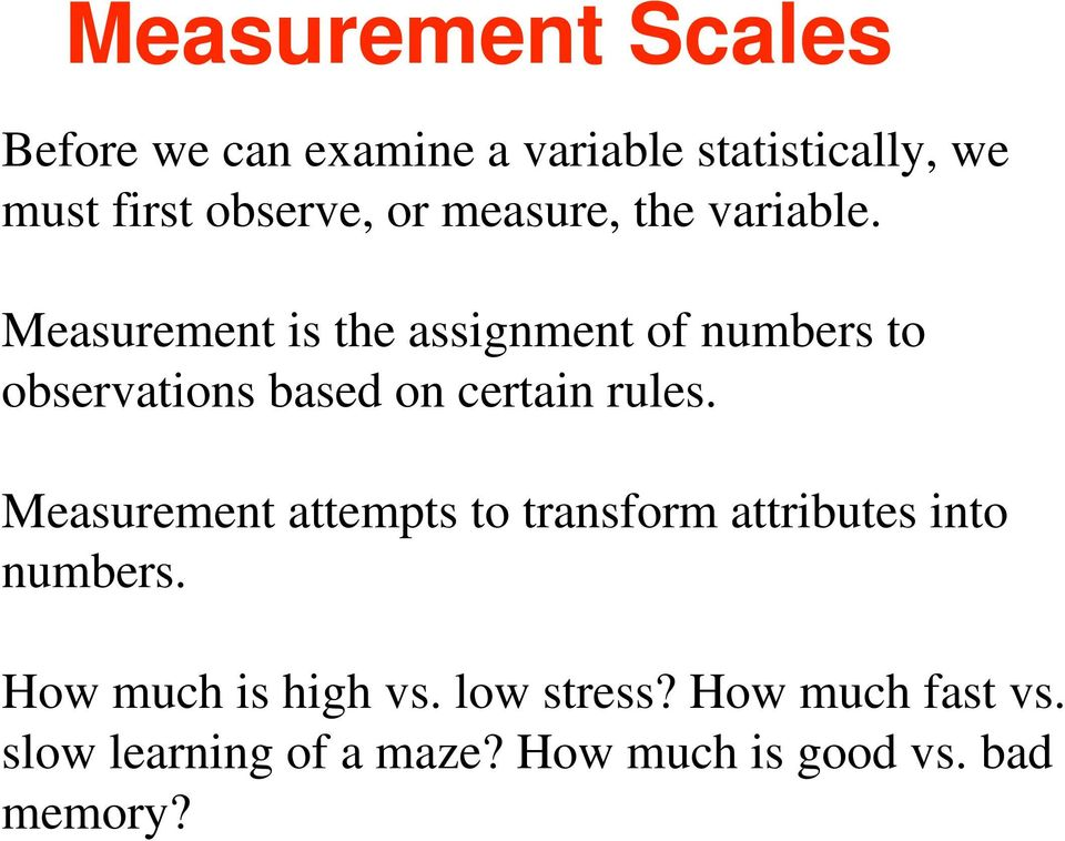 Measurement is the assignment of numbers to observations based on certain rules.