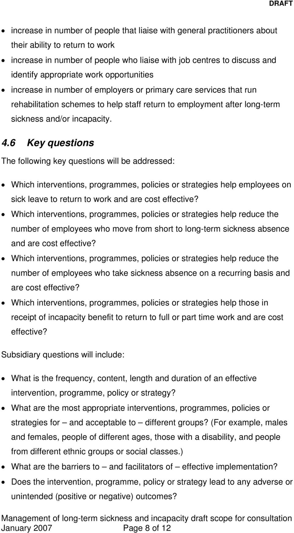 6 Key questions The following key questions will be addressed: Which interventions, programmes, policies or strategies help employees on sick leave to return to work and are cost effective?