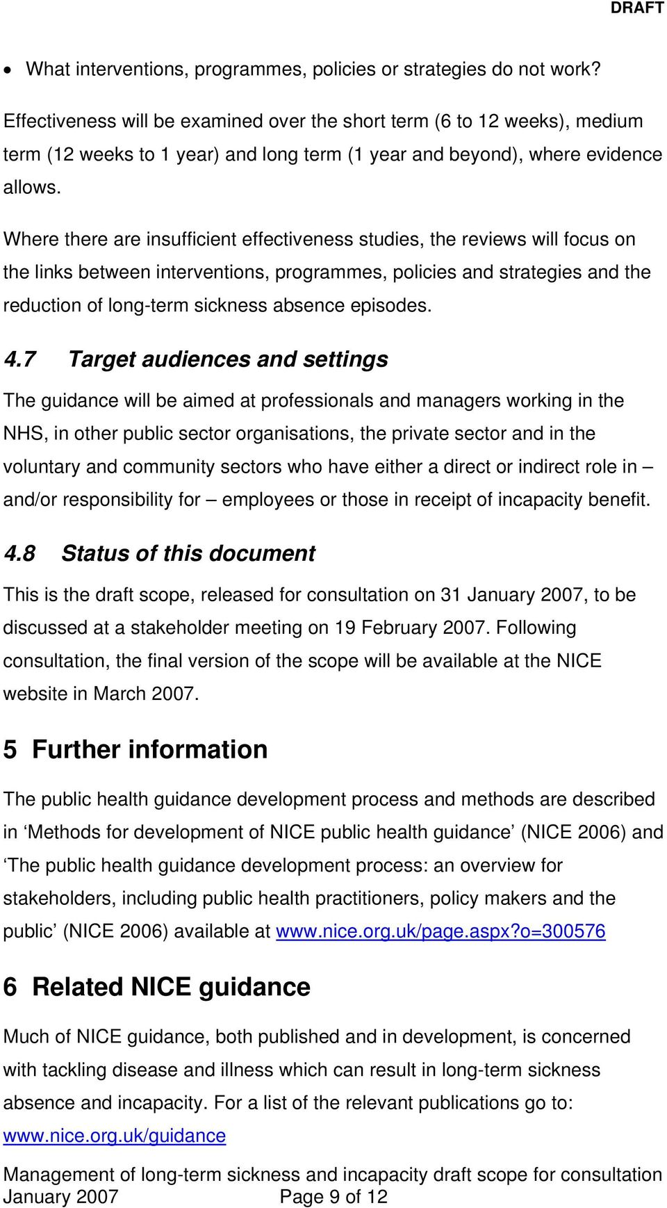 Where there are insufficient effectiveness studies, the reviews will focus on the links between interventions, programmes, policies and strategies and the reduction of long-term sickness absence