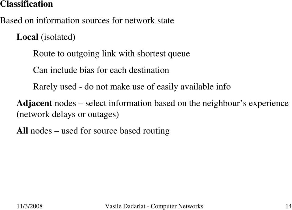 easily available info Adjacent nodes select information based on the neighbour s experience (network