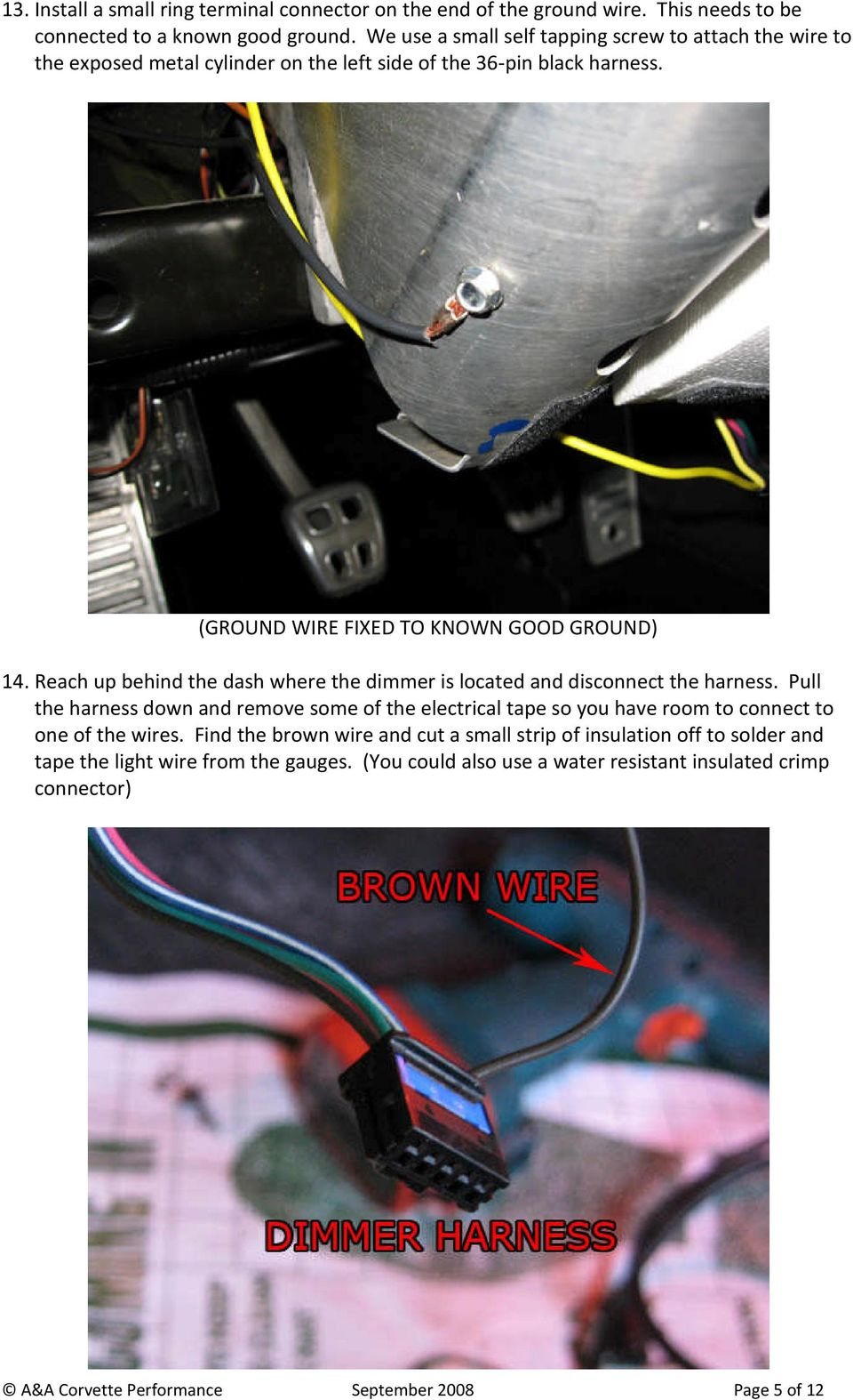 (GROUND WIRE FIXED TO KNOWN GOOD GROUND) 14. Reach up behind the dash where the dimmer is located and disconnect the harness.