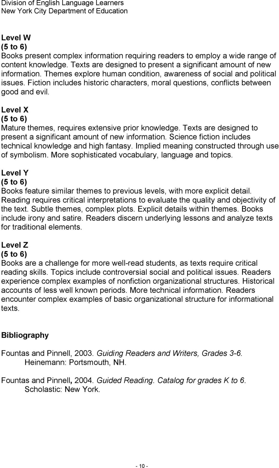 Level X (5 to 6) Mature themes, requires extensive prior knowledge. Texts