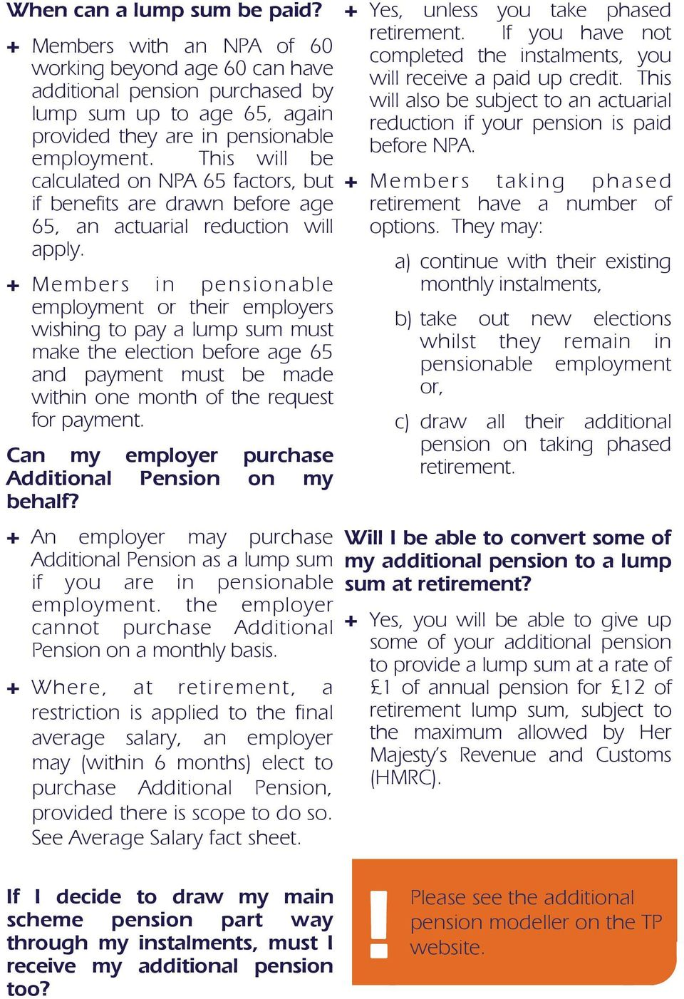 This additional pension purchased by will also be subject to an actuarial lump sum up to age 65, again reduction if your pension is paid provided they are in pensionable before NPA. employment.
