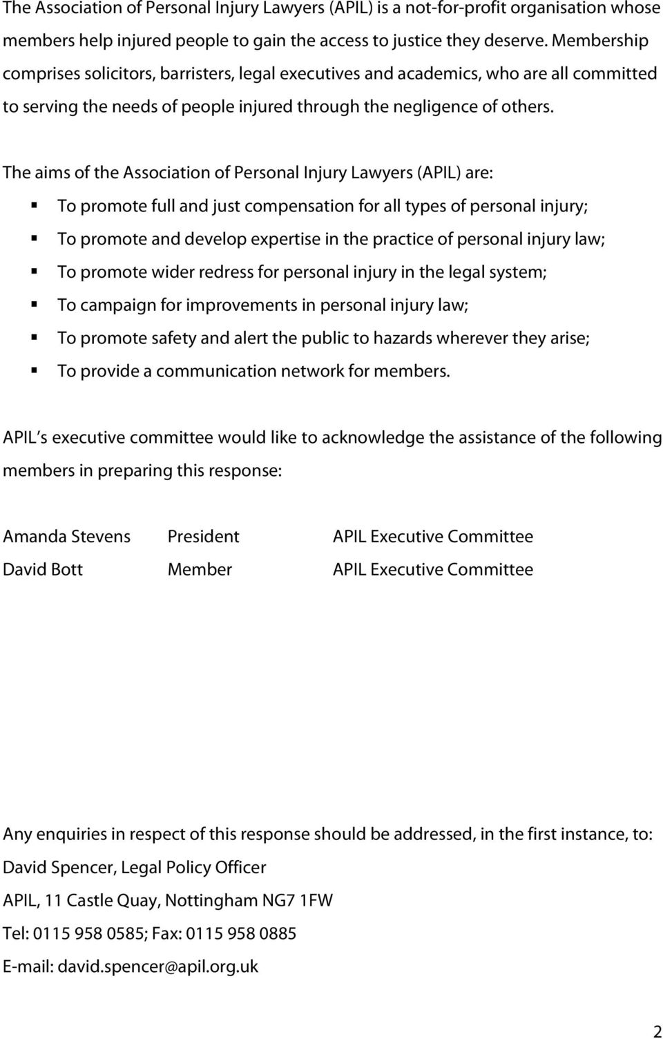 The aims of the Association of Personal Injury Lawyers (APIL) are: To promote full and just compensation for all types of personal injury; To promote and develop expertise in the practice of personal
