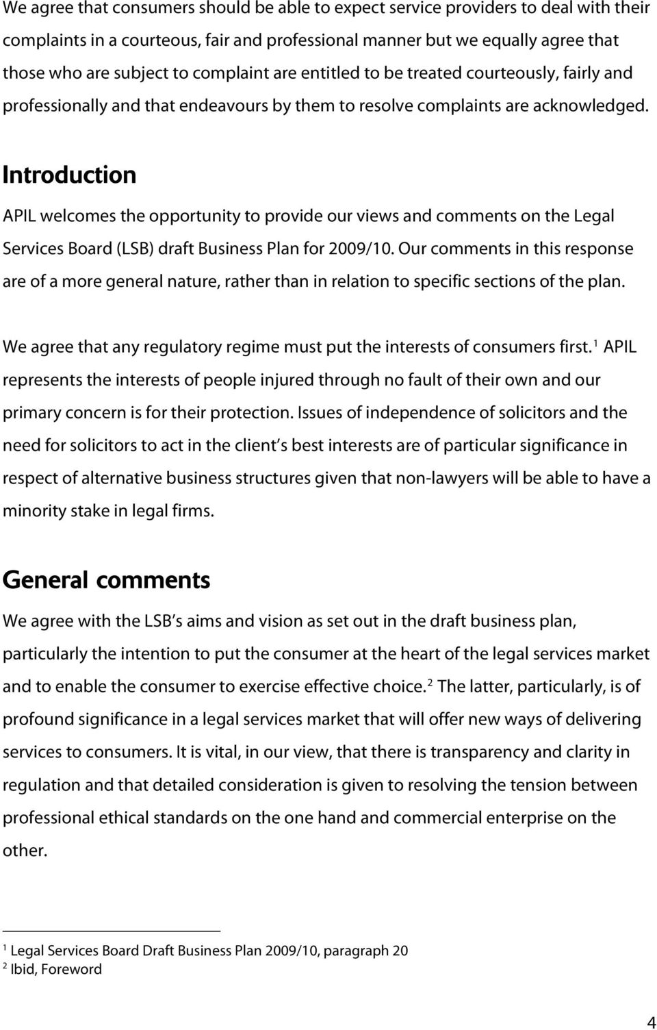 Introduction APIL welcomes the opportunity to provide our views and comments on the Legal Services Board (LSB) draft Business Plan for 009/10.