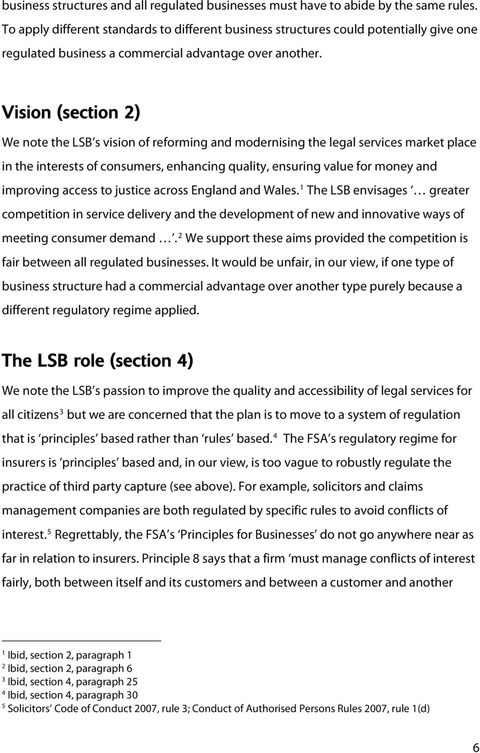 Vision (section ) We note the LSB s vision of reforming and modernising the legal services market place in the interests of consumers, enhancing quality, ensuring value for money and improving access