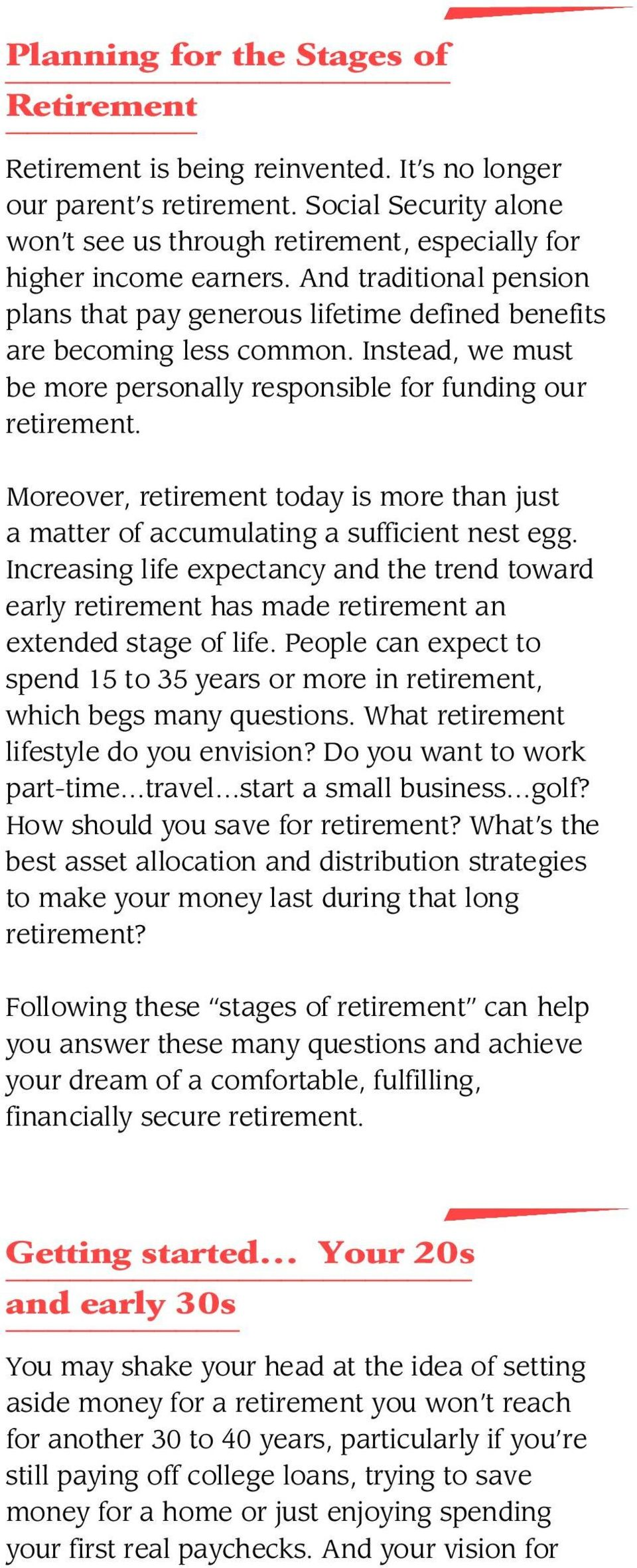 Instead, we must be more personally responsible for funding our retirement. M o r e ov e r, retirement today is more than just a matter of accumulating a sufficient nest egg.