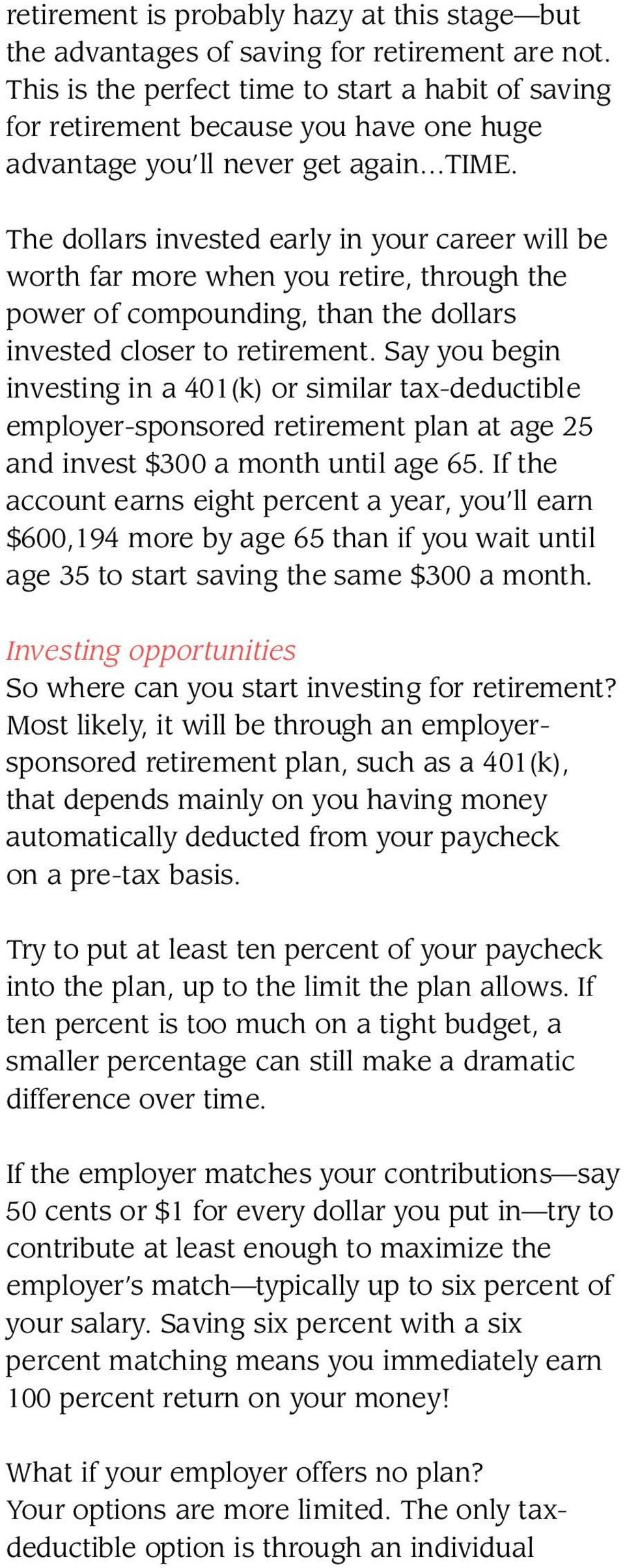 The dollars invested early in your career will be worth far more when you retire, through the power of compounding, than the dollars i nvested closer to retirement.